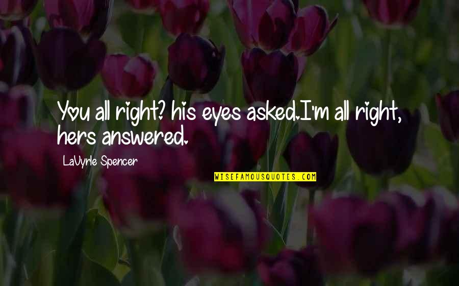 Bad Name Calling Quotes By LaVyrle Spencer: You all right? his eyes asked.I'm all right,