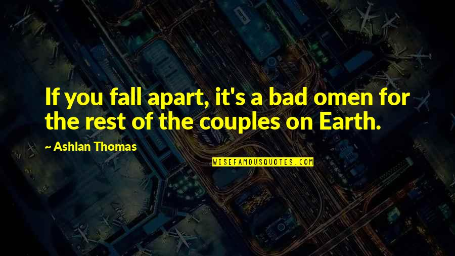 Bad Omen Quotes By Ashlan Thomas: If you fall apart, it's a bad omen