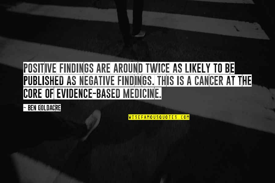 Bad Omen Quotes By Ben Goldacre: Positive findings are around twice as likely to