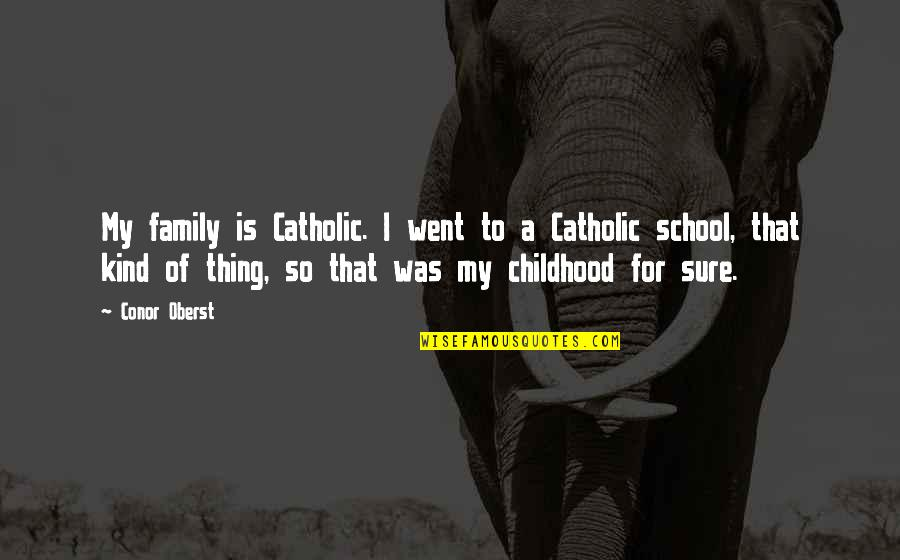 Bad Omen Quotes By Conor Oberst: My family is Catholic. I went to a