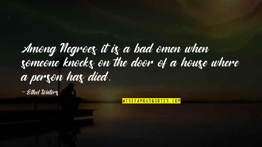 Bad Omen Quotes By Ethel Waters: Among Negroes it is a bad omen when