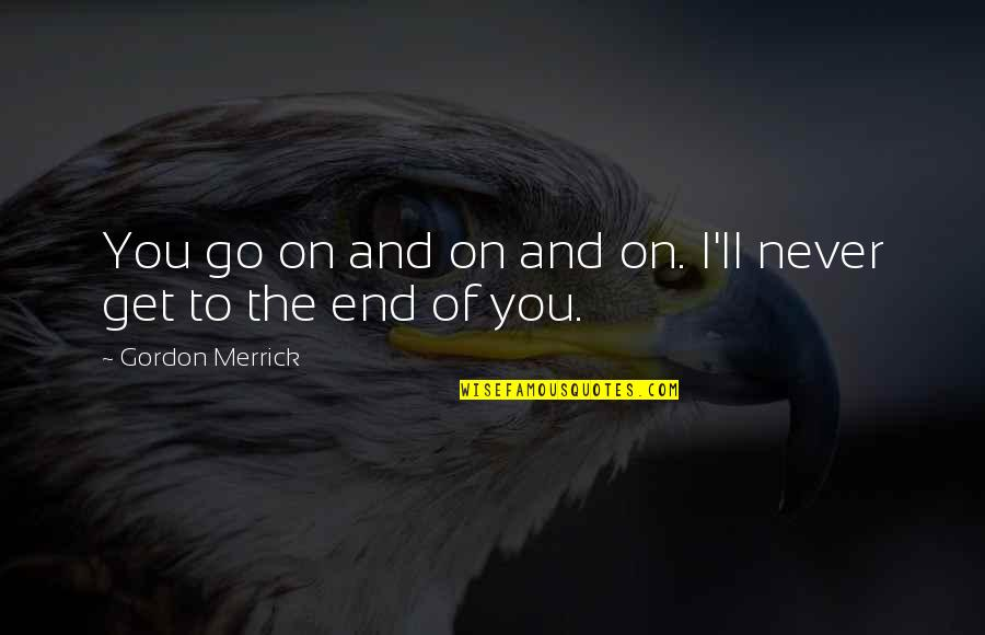 Bad Omen Quotes By Gordon Merrick: You go on and on and on. I'll
