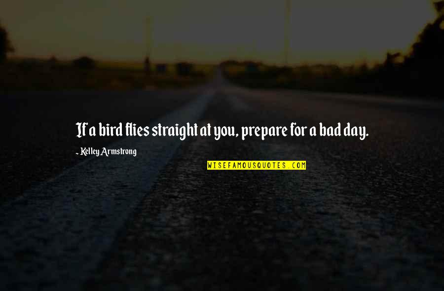 Bad Omen Quotes By Kelley Armstrong: If a bird flies straight at you, prepare