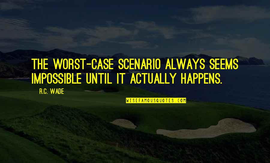 Bad Omen Quotes By R.C. Wade: The worst-case scenario always seems impossible until it