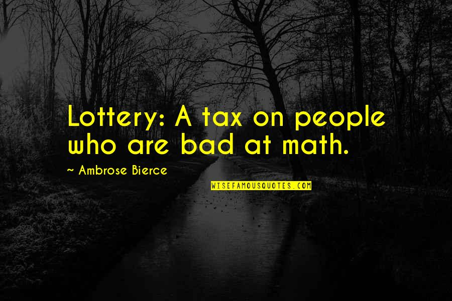 Bad People In Your Life Quotes By Ambrose Bierce: Lottery: A tax on people who are bad