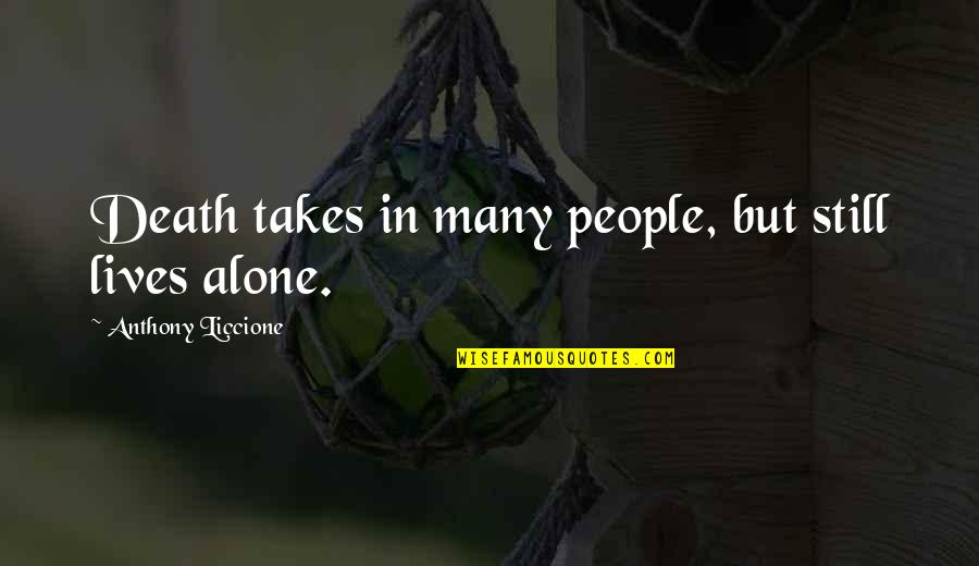 Bad People In Your Life Quotes By Anthony Liccione: Death takes in many people, but still lives