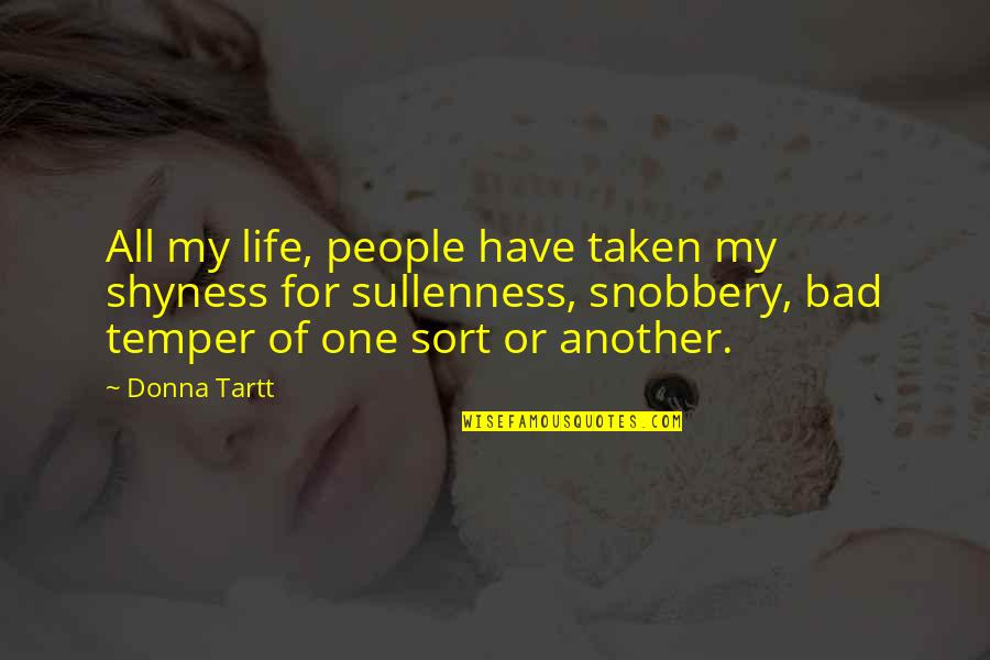 Bad People In Your Life Quotes By Donna Tartt: All my life, people have taken my shyness