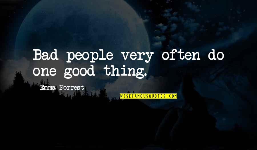 Bad People In Your Life Quotes By Emma Forrest: Bad people very often do one good thing.