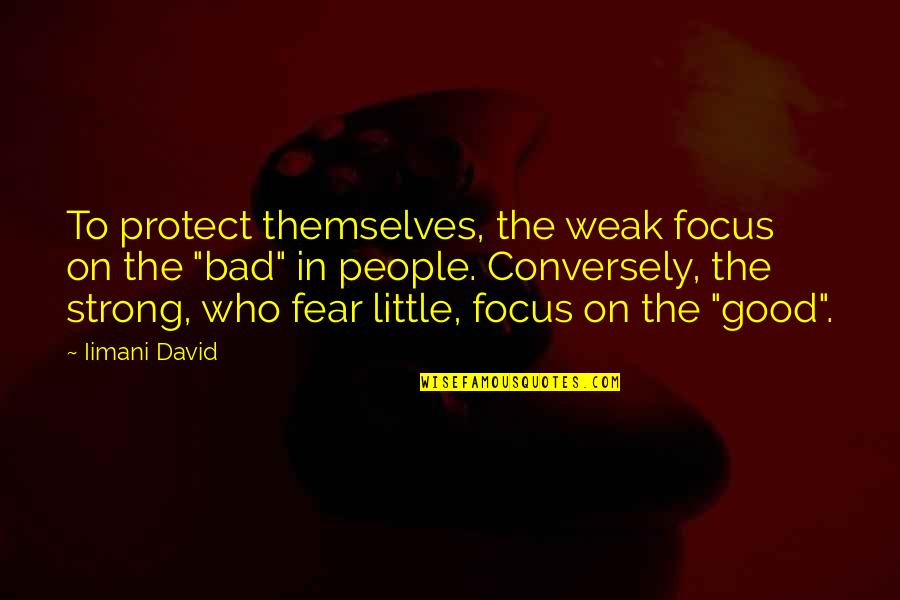 Bad People In Your Life Quotes By Iimani David: To protect themselves, the weak focus on the