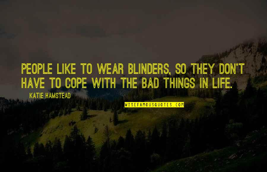 Bad People In Your Life Quotes By Katie Hamstead: People like to wear blinders, so they don't