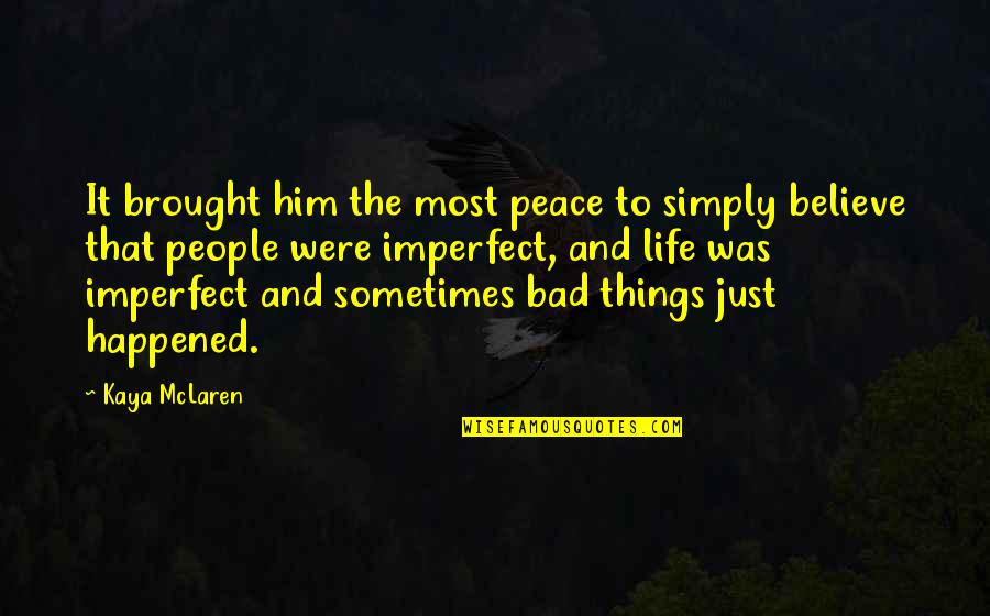Bad People In Your Life Quotes By Kaya McLaren: It brought him the most peace to simply