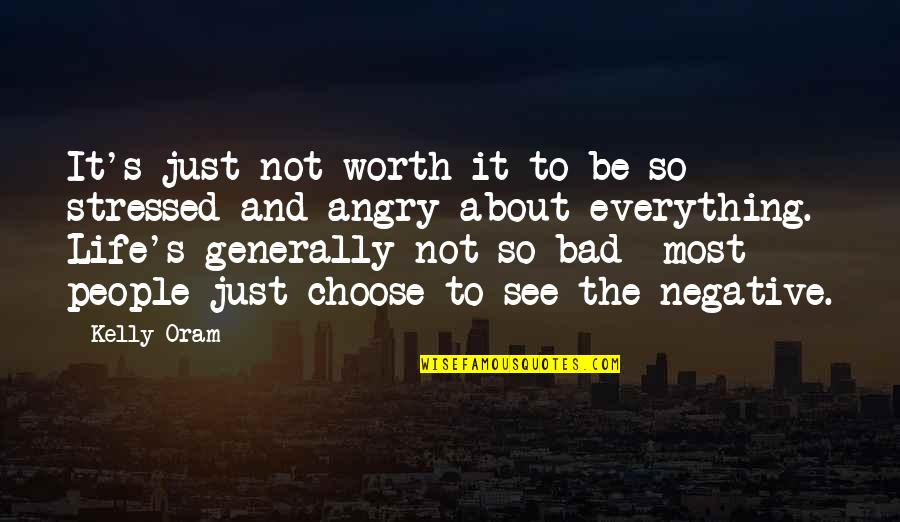 Bad People In Your Life Quotes By Kelly Oram: It's just not worth it to be so