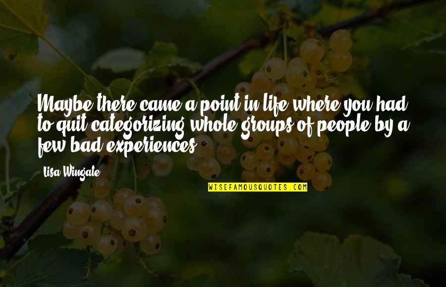 Bad People In Your Life Quotes By Lisa Wingate: Maybe there came a point in life where