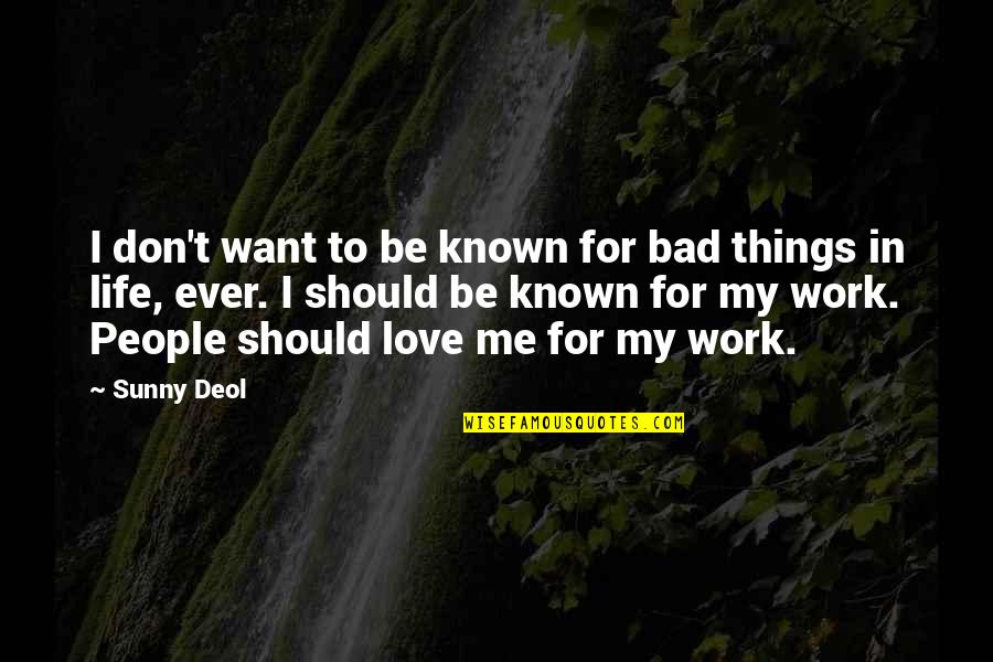 Bad People In Your Life Quotes By Sunny Deol: I don't want to be known for bad