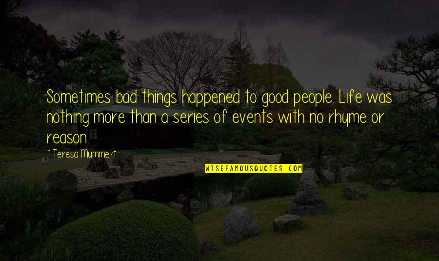 Bad People In Your Life Quotes By Teresa Mummert: Sometimes bad things happened to good people. Life