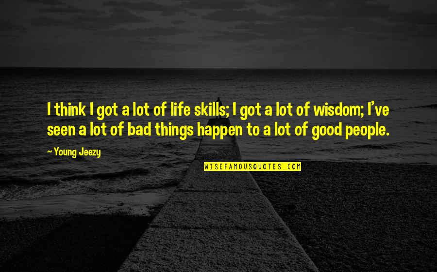 Bad People In Your Life Quotes By Young Jeezy: I think I got a lot of life