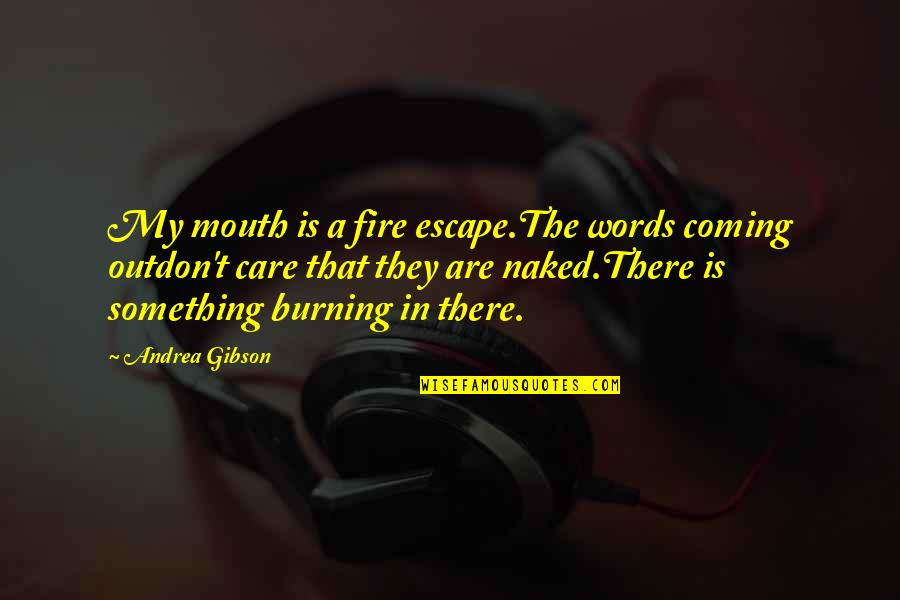 Bad Report Cards Quotes By Andrea Gibson: My mouth is a fire escape.The words coming