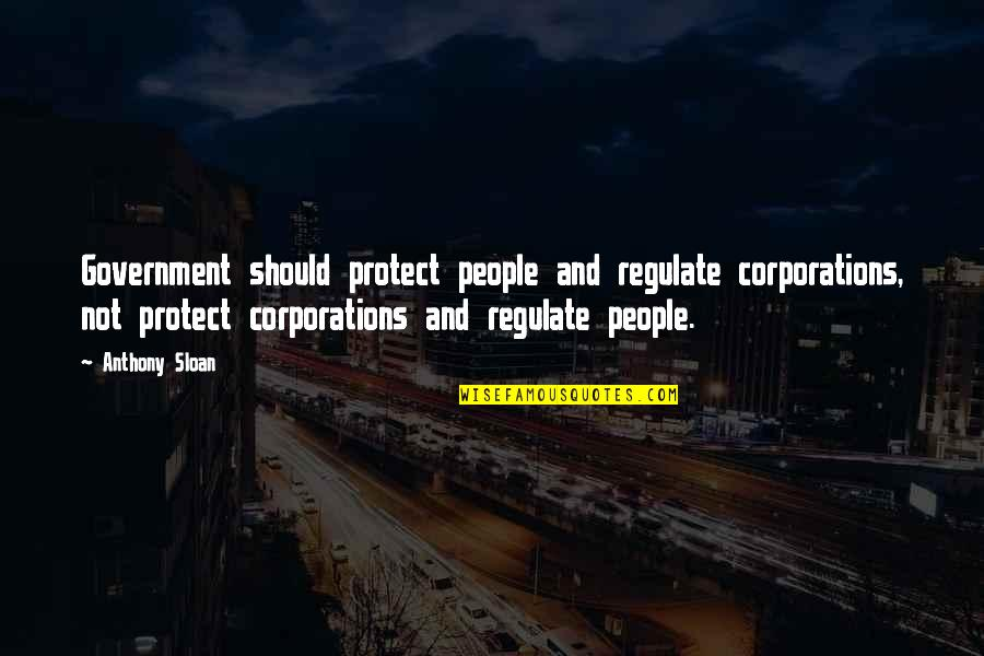 Bad Report Cards Quotes By Anthony Sloan: Government should protect people and regulate corporations, not