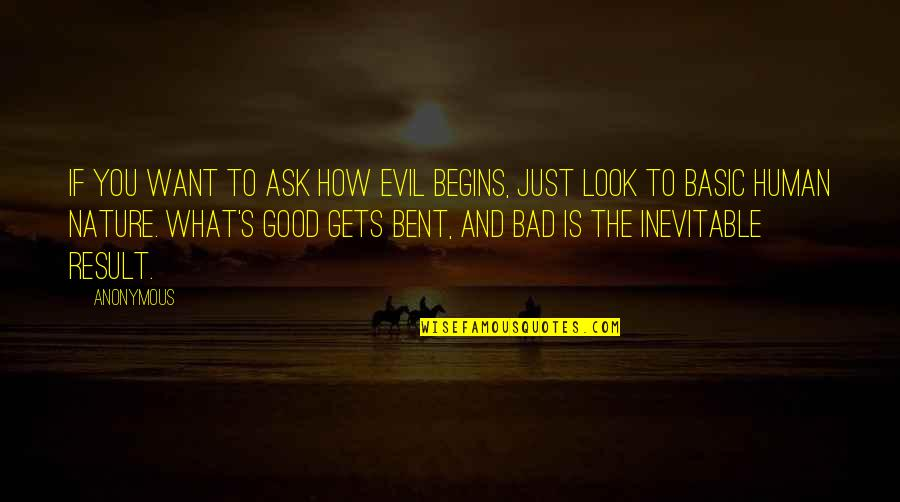 Bad Result Quotes By Anonymous: If you want to ask how evil begins,
