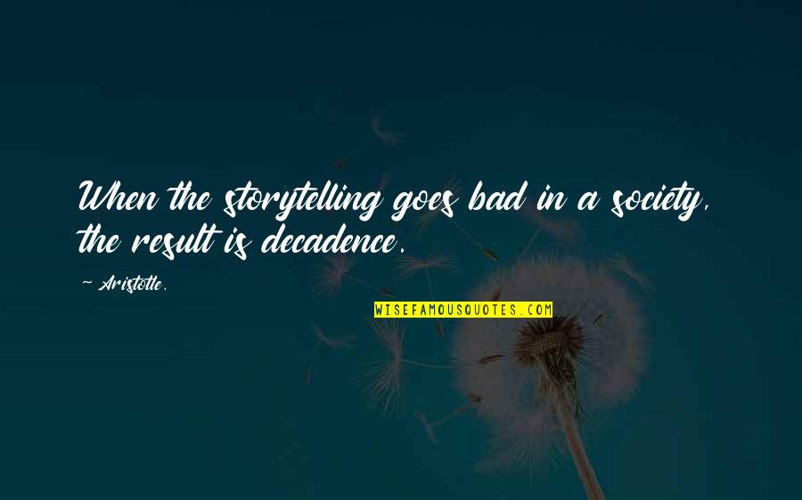 Bad Result Quotes By Aristotle.: When the storytelling goes bad in a society,
