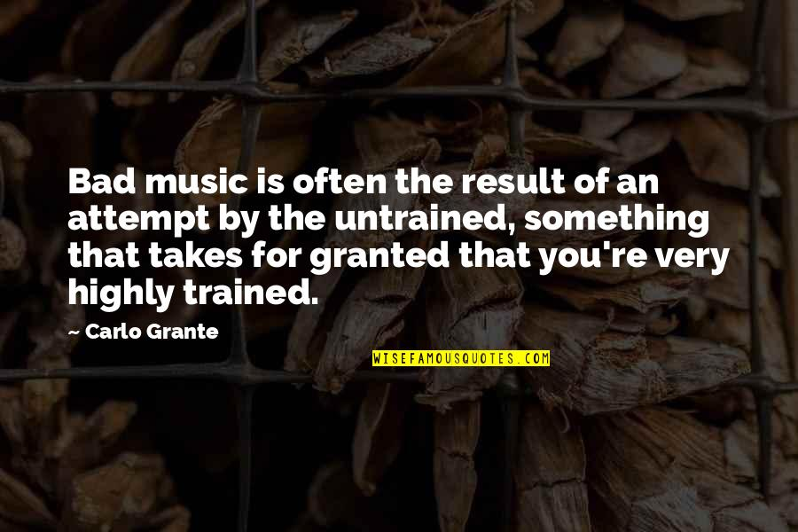 Bad Result Quotes By Carlo Grante: Bad music is often the result of an