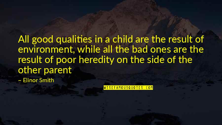 Bad Result Quotes By Elinor Smith: All good qualities in a child are the