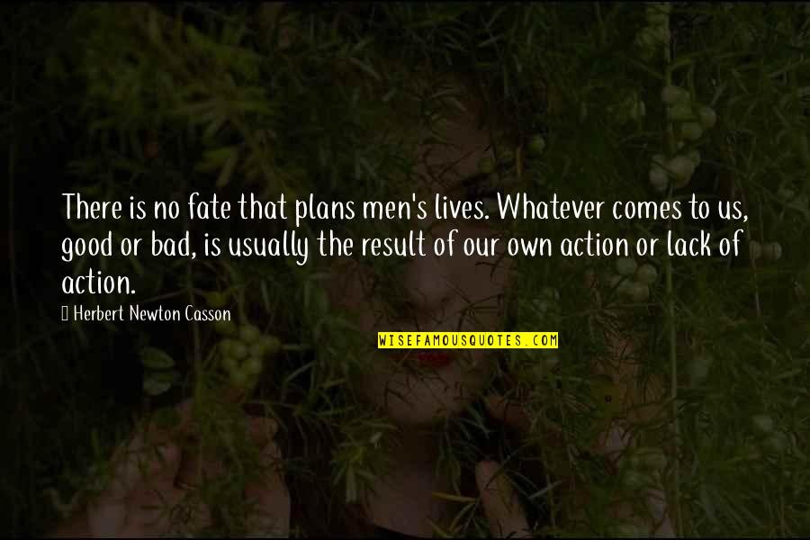Bad Result Quotes By Herbert Newton Casson: There is no fate that plans men's lives.