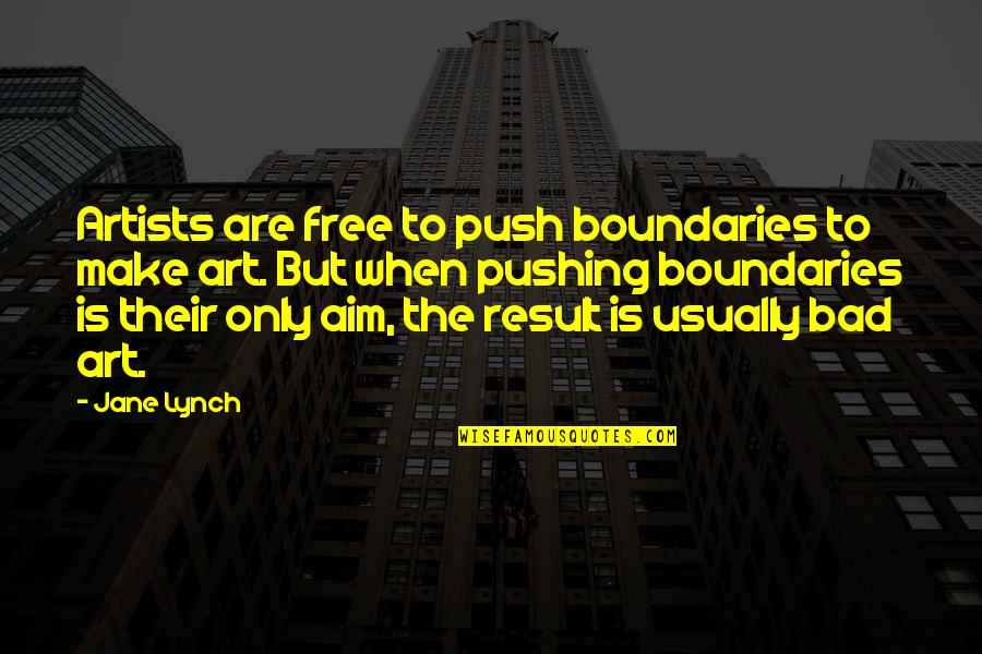 Bad Result Quotes By Jane Lynch: Artists are free to push boundaries to make