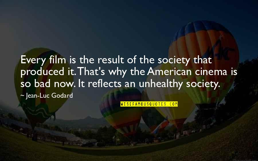 Bad Result Quotes By Jean-Luc Godard: Every film is the result of the society