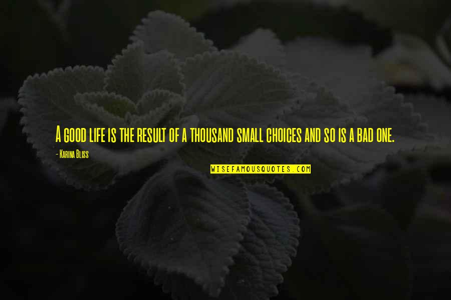 Bad Result Quotes By Karina Bliss: A good life is the result of a
