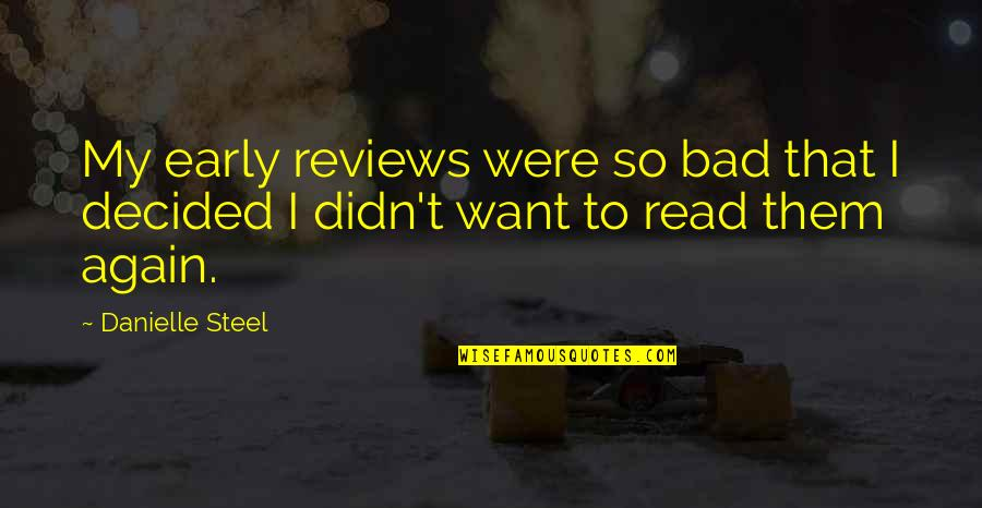 Bad Reviews Quotes By Danielle Steel: My early reviews were so bad that I