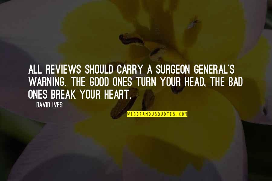 Bad Reviews Quotes By David Ives: All reviews should carry a Surgeon General's warning.