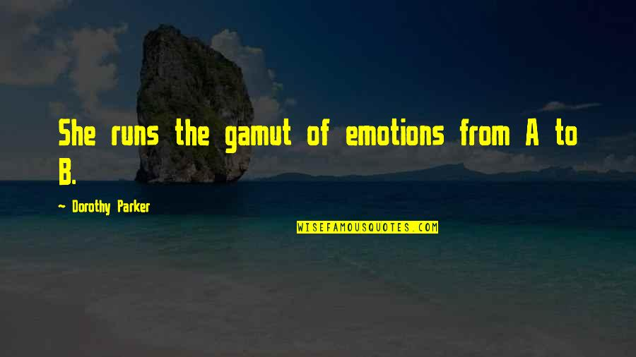 Bad Reviews Quotes By Dorothy Parker: She runs the gamut of emotions from A