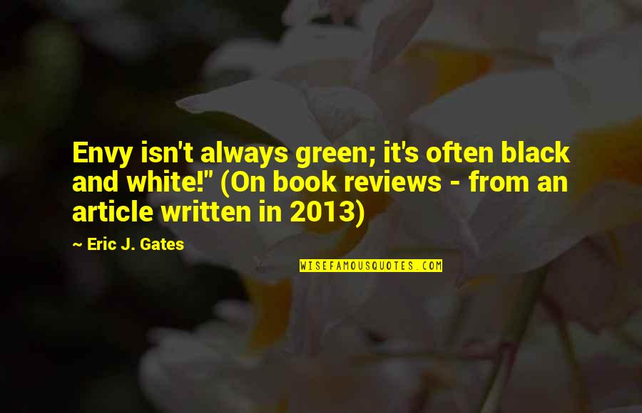 Bad Reviews Quotes By Eric J. Gates: Envy isn't always green; it's often black and