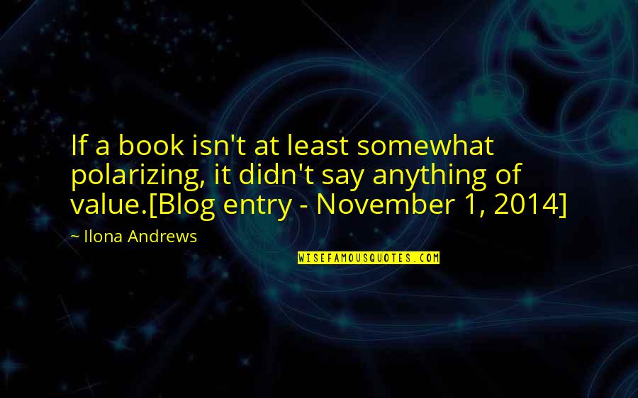 Bad Reviews Quotes By Ilona Andrews: If a book isn't at least somewhat polarizing,