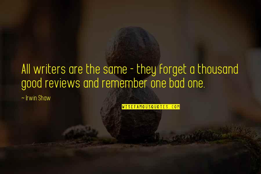 Bad Reviews Quotes By Irwin Shaw: All writers are the same - they forget