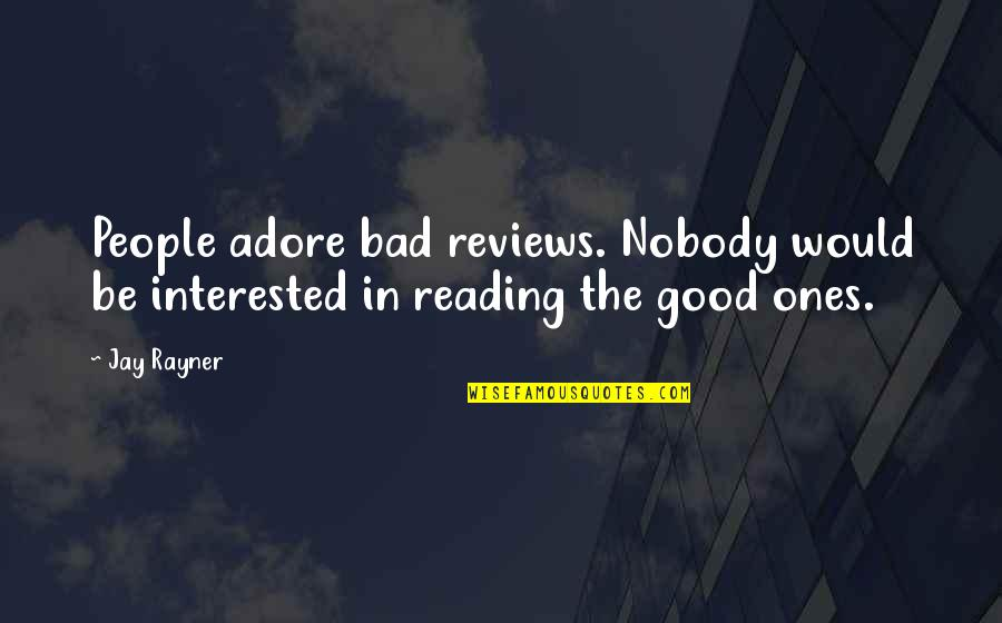 Bad Reviews Quotes By Jay Rayner: People adore bad reviews. Nobody would be interested