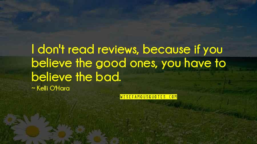 Bad Reviews Quotes By Kelli O'Hara: I don't read reviews, because if you believe