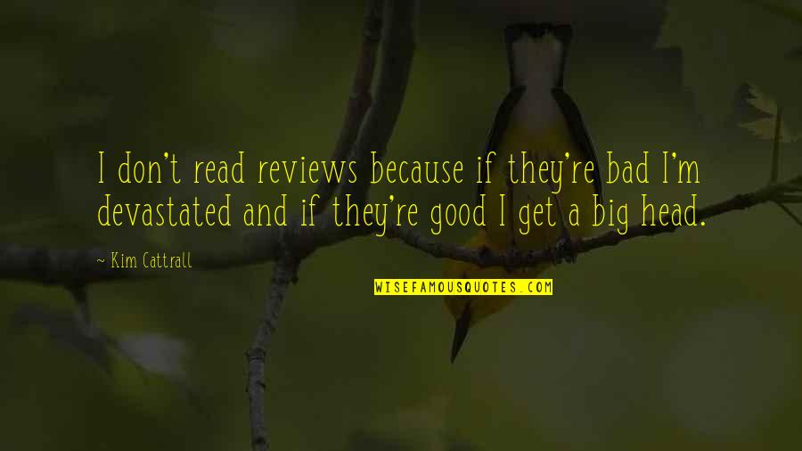 Bad Reviews Quotes By Kim Cattrall: I don't read reviews because if they're bad
