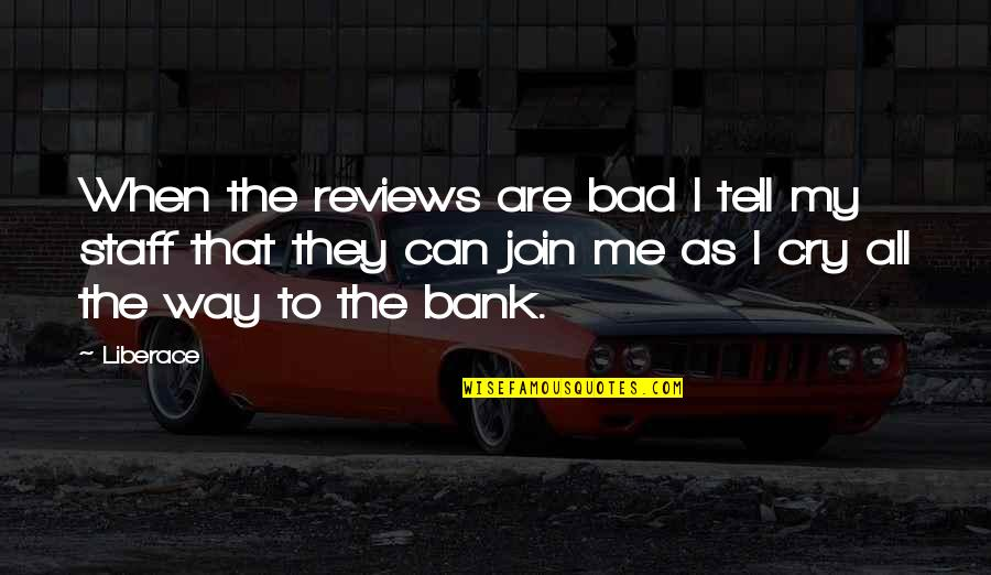 Bad Reviews Quotes By Liberace: When the reviews are bad I tell my