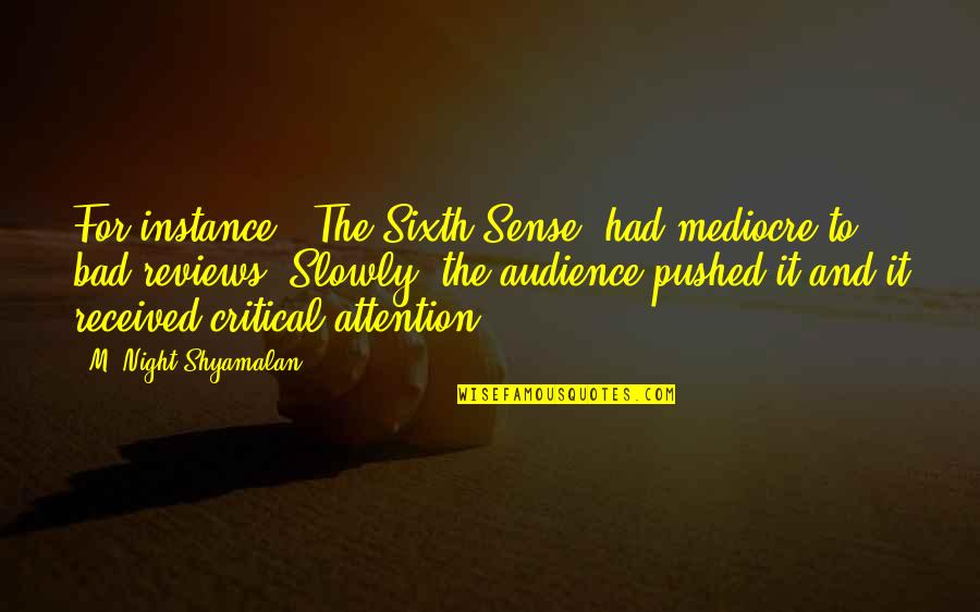 Bad Reviews Quotes By M. Night Shyamalan: For instance, 'The Sixth Sense' had mediocre to