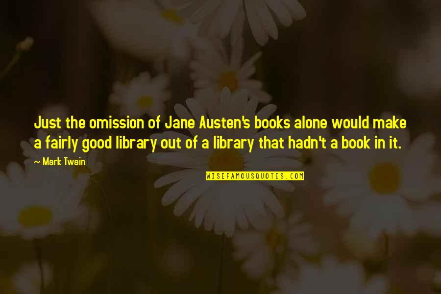 Bad Reviews Quotes By Mark Twain: Just the omission of Jane Austen's books alone