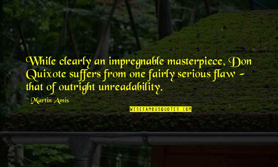 Bad Reviews Quotes By Martin Amis: While clearly an impregnable masterpiece, Don Quixote suffers