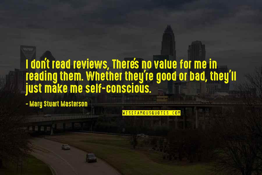 Bad Reviews Quotes By Mary Stuart Masterson: I don't read reviews, There's no value for