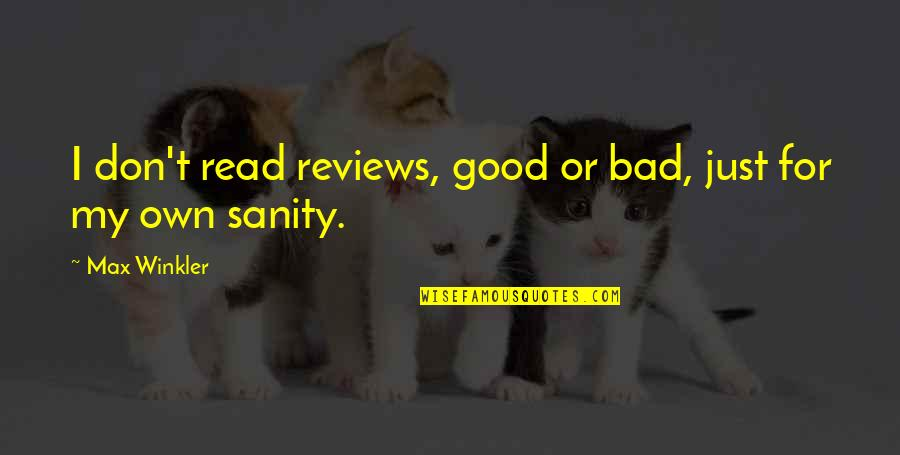 Bad Reviews Quotes By Max Winkler: I don't read reviews, good or bad, just