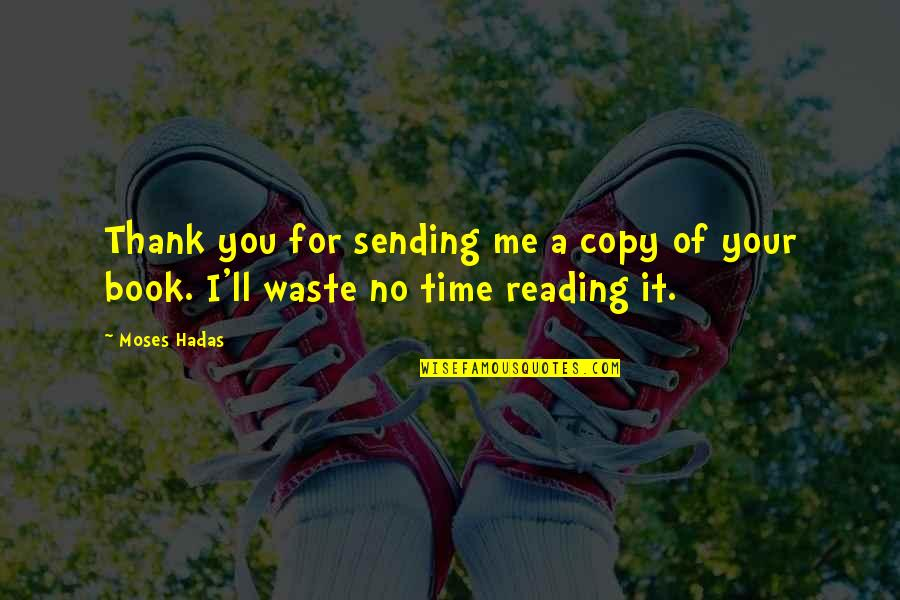 Bad Reviews Quotes By Moses Hadas: Thank you for sending me a copy of