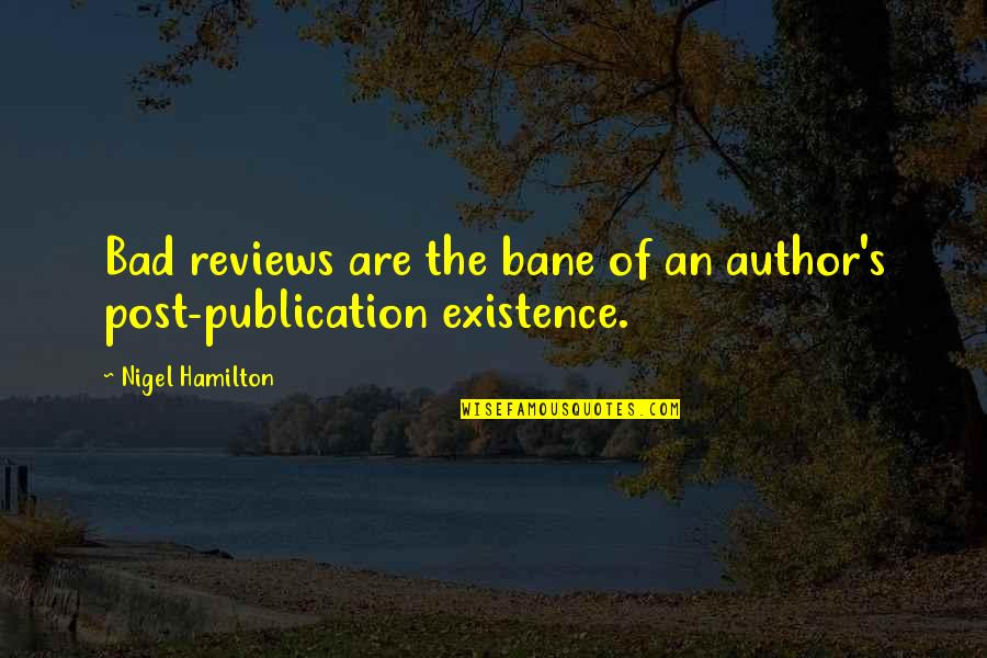 Bad Reviews Quotes By Nigel Hamilton: Bad reviews are the bane of an author's
