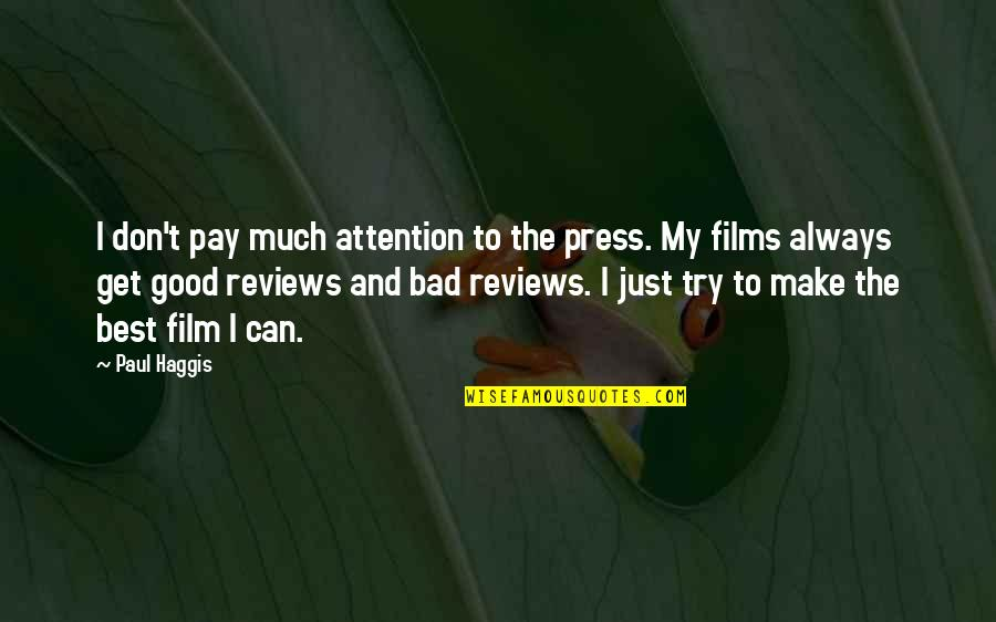 Bad Reviews Quotes By Paul Haggis: I don't pay much attention to the press.