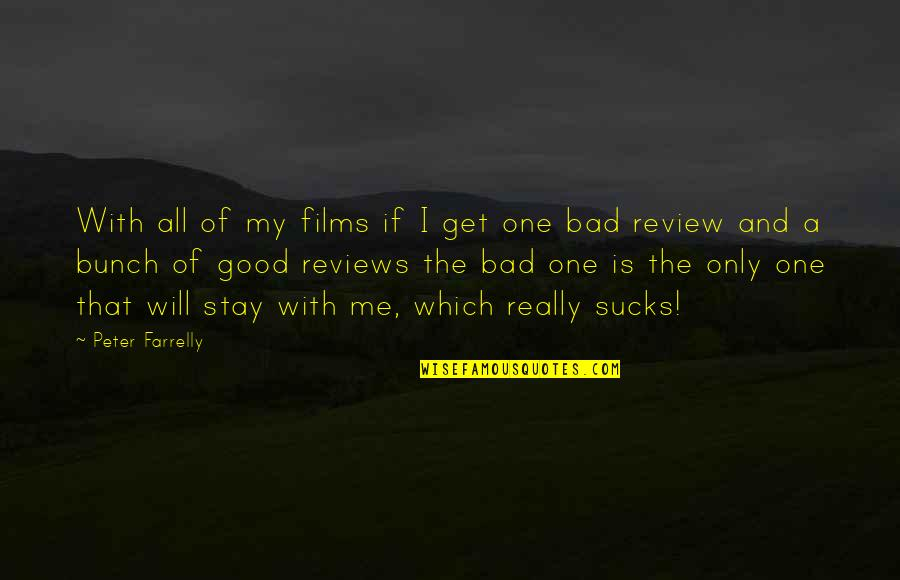 Bad Reviews Quotes By Peter Farrelly: With all of my films if I get