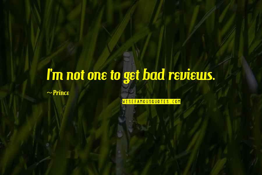 Bad Reviews Quotes By Prince: I'm not one to get bad reviews.